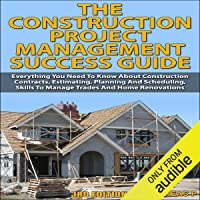 The Construction Project Management Success Guide, 3rd Edition: Everything You Need to Know About Construction Contracts, Estimating, Planning and Scheduling