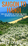 Saigon to Hanoi: Tips and Advice on Taking the Train Between Saigon and Hanoi (Vietnam Book 6)