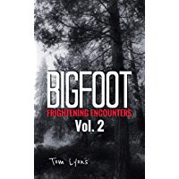 Bigfoot Frightening Encounters: Volume 2