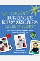 The Best Homemade Kids' Snacks on the Planet: More than 200 Healthy Homemade Snacks You and Your Kids Will Love (Best on the Planet) Paperback