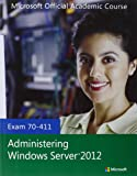 Exam 70-411 Administering Windows Server 2012 (Microsoft Official Academic Course Series)