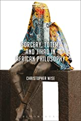 Sorcery, Totem, and Jihad in African Philosophy (Suspensions: Contemporary Middle Eastern and Islamicate Thought) Kindle Edition