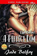 A Perfect Dom [Club Perfect] (Siren Publishing Allure) Kindle Edition