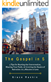 The Gospel in 5: 5 Tips for Starting the Conversation, Sharing Your Faith, & Covering the Basics of Salvation—in 5 Minutes or Less