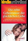 Die zehn Geheimnisse einer glücklichen Liebe – Ein Beziehungs-Coaching für Paare, die die Liebe ihres Lebens erleben möchten
