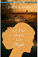 All That Makes Life Bright: The Life and Love of Harriet Beecher Stowe [A Historical Proper Romance] Kindle Edition