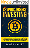 Bitcoin Investing: The Ultimate Three Book In One Explaining Blockchain, Mining, Trading, ICO, Ethereum Platform, Exchanges, Top Cryptocurrencies for Investing, and Perfect Strategies to Make Money.