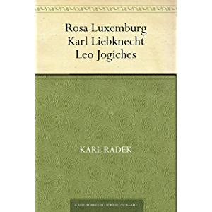 Rosa Luxemburg - Karl Liebknecht - Leo Jogiches (German Edition)