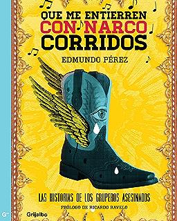 Que me entierren con narcocorridos (Spanish Edition)