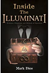 Inside the Illuminati: Evidence, Objectives, and Methods of Operation Kindle Edition