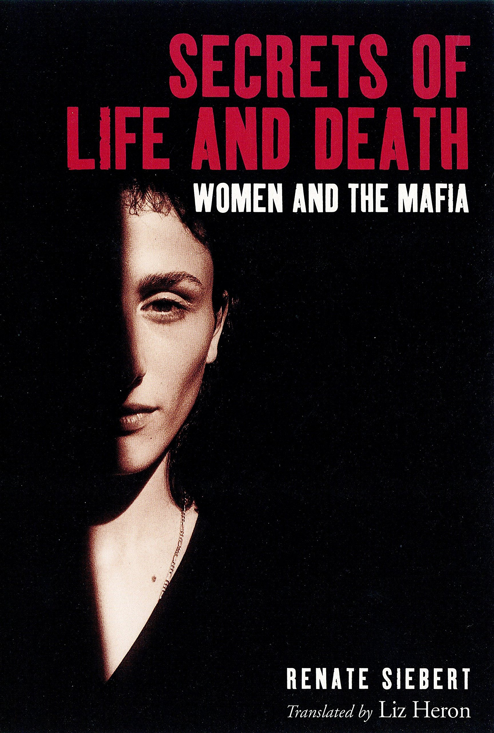 Secrets of Life and Death: Women and the Mafia: Renate Siebert, Liz Heron:  9781859840238: Amazon.com: Books