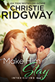 Make Him Stay (Intoxicating Book 3)