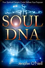 Soul DNA: Your Spiritual Genetic Code Defines Your Purpose Kindle Edition