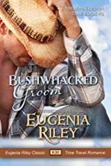 BUSHWHACKED GROOM (Bushwhacked in Time Book 2) Kindle Edition