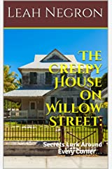 The Creepy House on Willow Street:: Secrets Lurk Around Every Corner… Kindle Edition