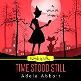 Witch Is Why Time Stood Still: A Witch P.I. Mystery, Book 13