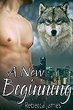 A New Beginning (Cascade City Pack Book 1)