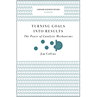 Turning Goals into Results (Harvard Business Review Classics): The Power of Catalytic Mechanisms