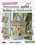 Nuevos diseños de accesorios, quilts y bolsos de patchwork : 37 proyectos con sus patrones