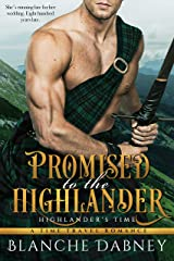 Promised to the Highlander: A Scottish Time Travel Romance (Highlander's Time Book 2) Kindle Edition