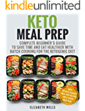 Keto Meal Prep: Complete Beginner's Guide To Save Time And Eat Healthier With Batch Cooking For The Ketogenic Diet