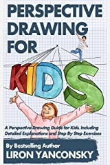 Perspective Drawing for Kids: A Perspective Drawing Guide for Kids, Including Detailed Explanations and Step By Step Exercises Kindle Edition