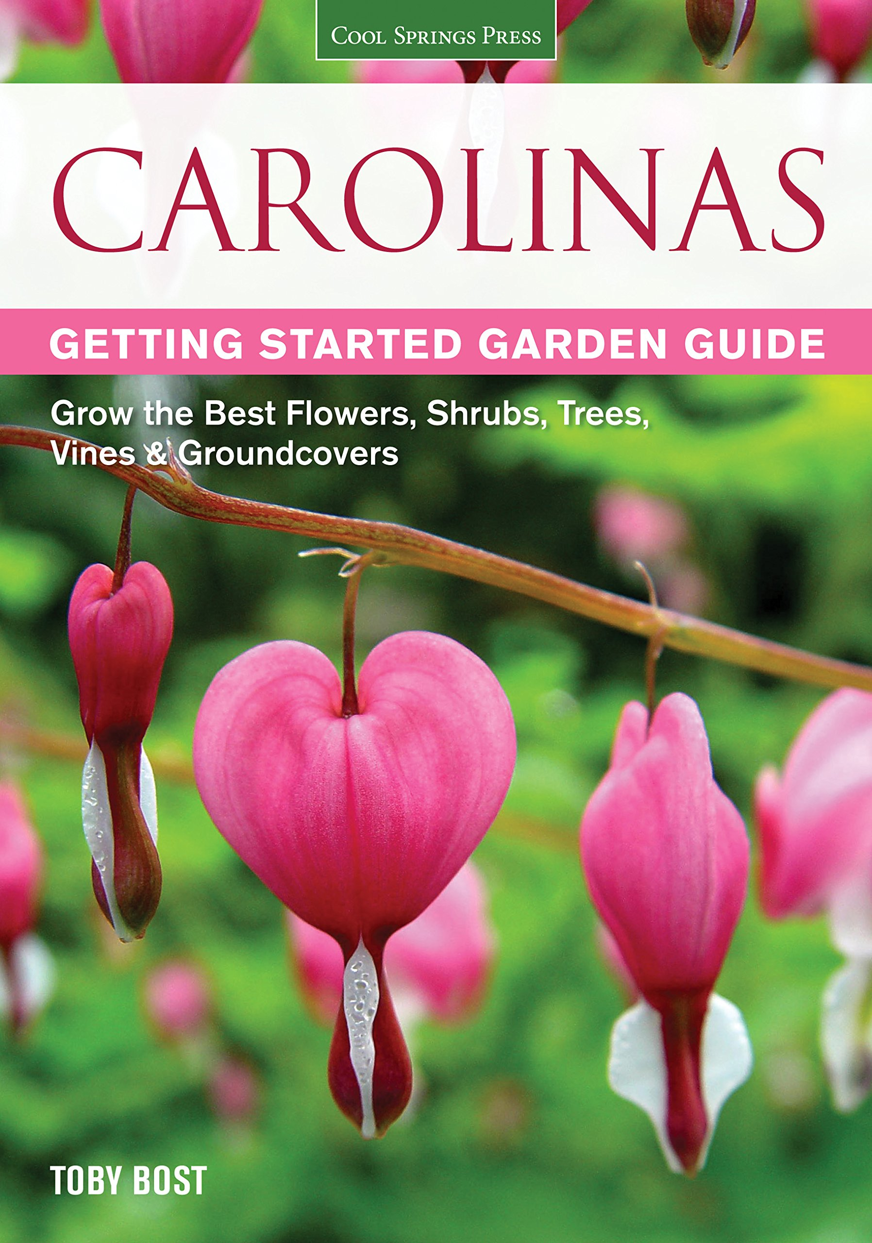 Carolinas Getting Started Garden Guide: Grow the Best Flowers, Shrubs, Trees, Vines & Groundcovers (Garden Guides) by Cool Springs Press