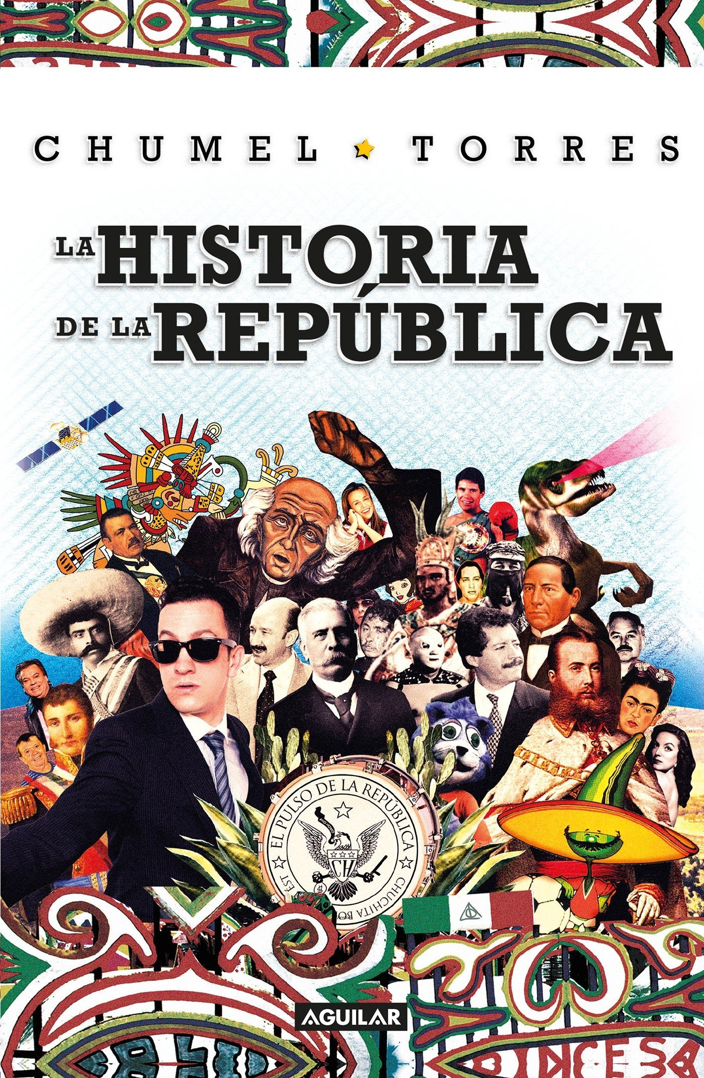 La historia de la República/ The History of the Republic (Spanish Edition): Chumel Torres: 9786073150057: Amazon.com: Books