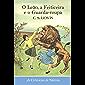 O Leão, a Feiticeira e o Guarda-roupa (As Crônicas de Nárnia Livro 2)