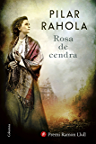 Rosa de cendra: Premi Ramon Llull 2017