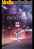 Aventuras no Profético: Aventure-se NO PROFÉTICO - VOCÊ NUNCA MAIS SERÁ O MESMO!