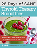 28 Days of Calorie Myth & SANE Certified Thyroid Therapy Green Smoothies: Safely and Naturally Reverse Thyroid Damage, Heal Hormones, and Address the Hidden Causes of Stubborn Belly Fat & Low Energy