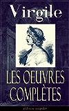 Les Oeuvres Complètes de Virgile (Édition intégrale): Bucoliques + Géorgiques + L'Énéide + Biographie