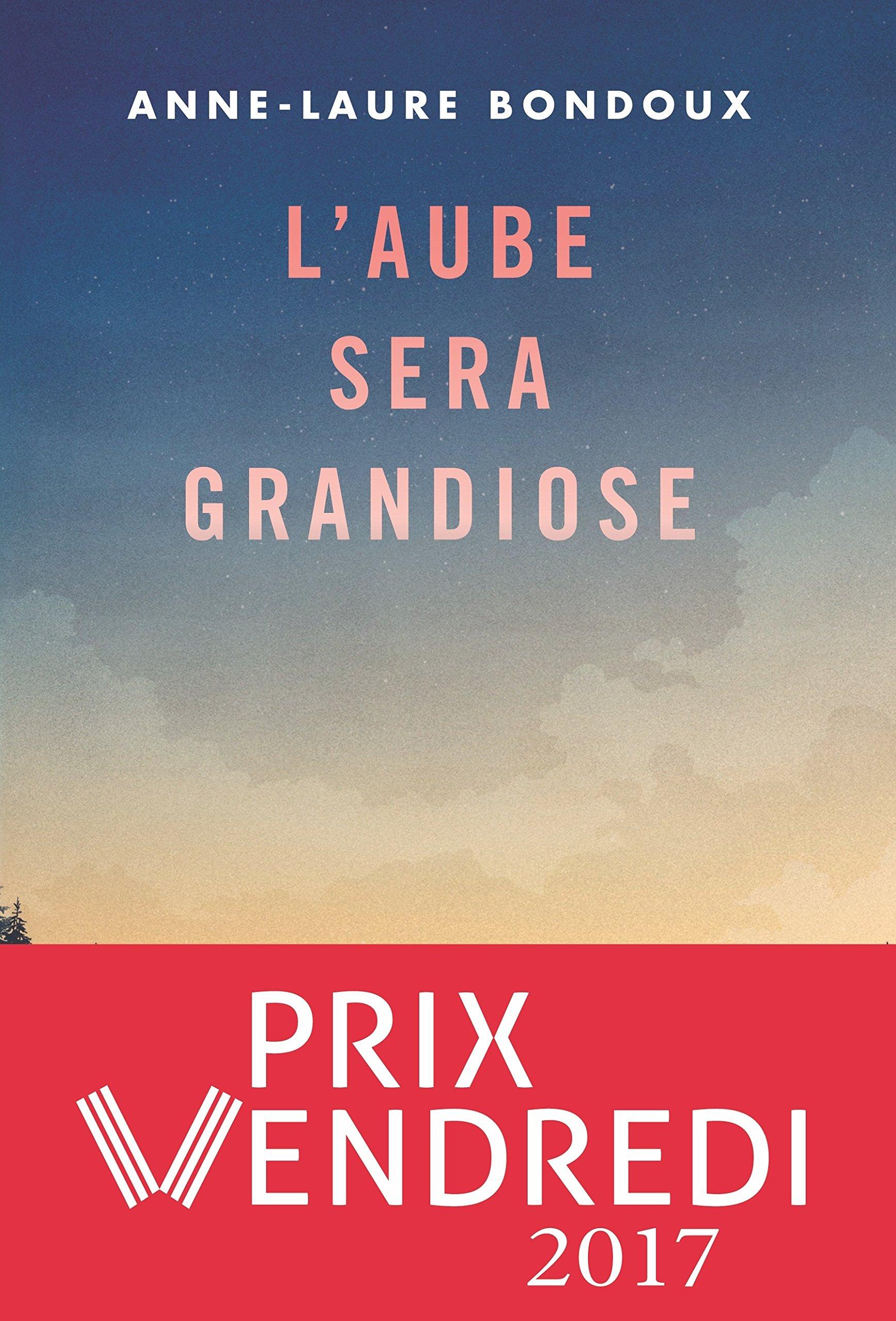 l'aube sera grandiose de Anne Laure Bondoux