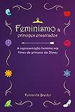 Feminismo & príncipes encantados – A representação feminina nos filmes de princesa da Disney