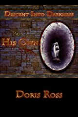 Part 1: His Own (Descent Into Darkness) Kindle Edition