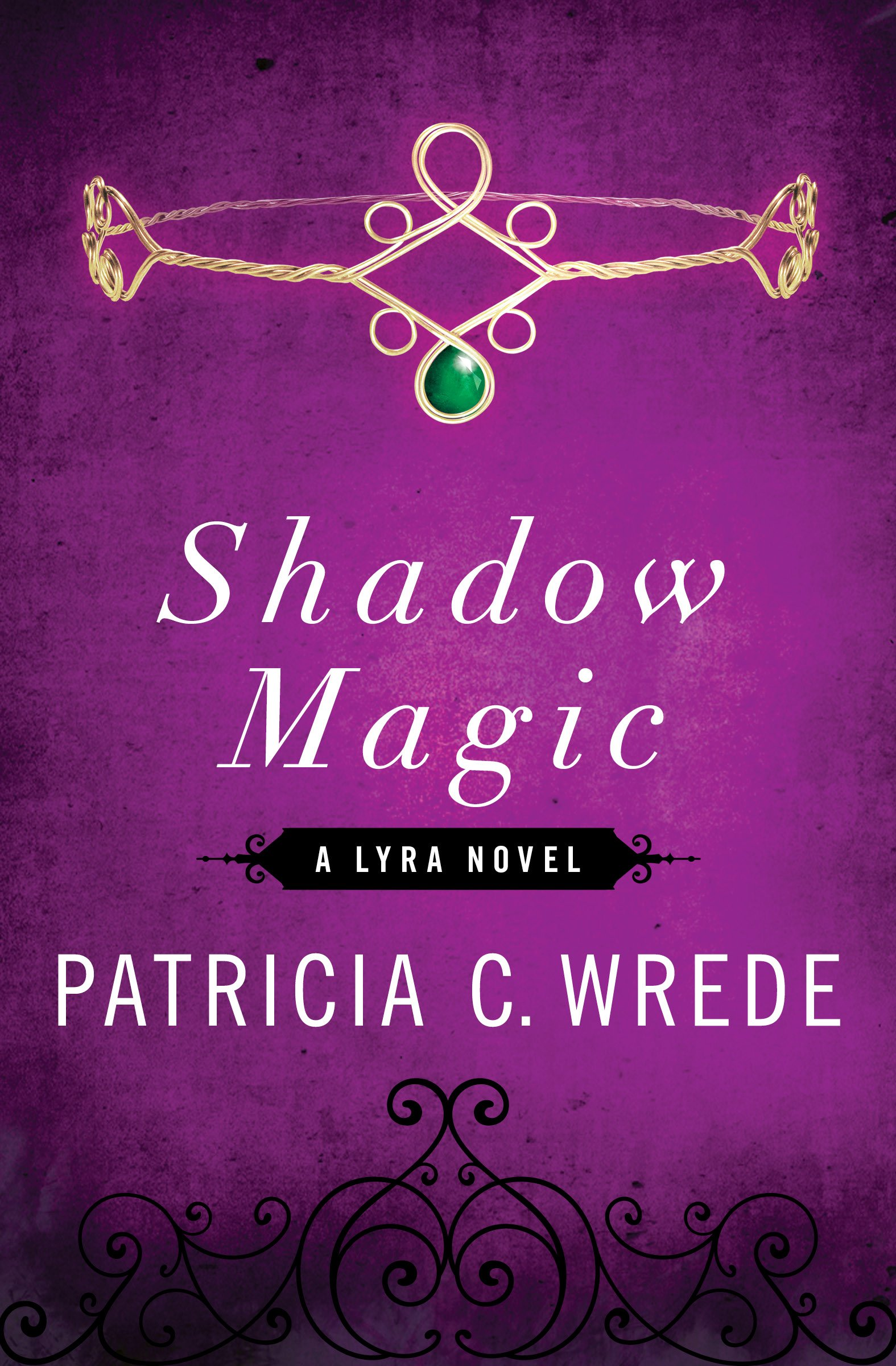 Shadow Magic (the Lyra Novels): Patricia C Wrede: 9781453258293:  Amazon: Books