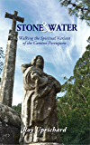 Stone and Water: Walking the Spiritual Variant of the Camino Portuguese. The Camino book of the summer.