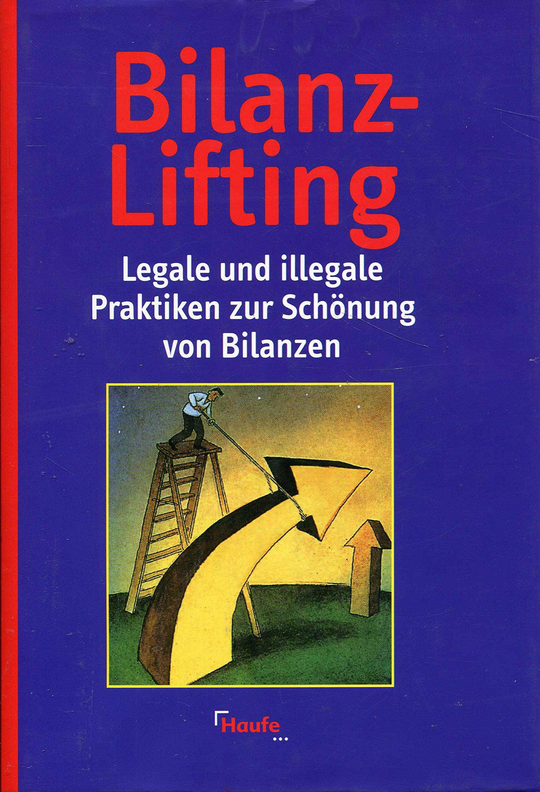Bilanz- Lifting. Legale und illegale Praktiken zur Schönung von Bilanzen