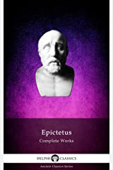 Delphi Complete Works of Epictetus (Illustrated) (Delphi Ancient Classics Book 86) Kindle Edition