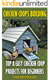 Chicken Coops Building: Top 8 Easy Chicken Coop Projects for Beginners