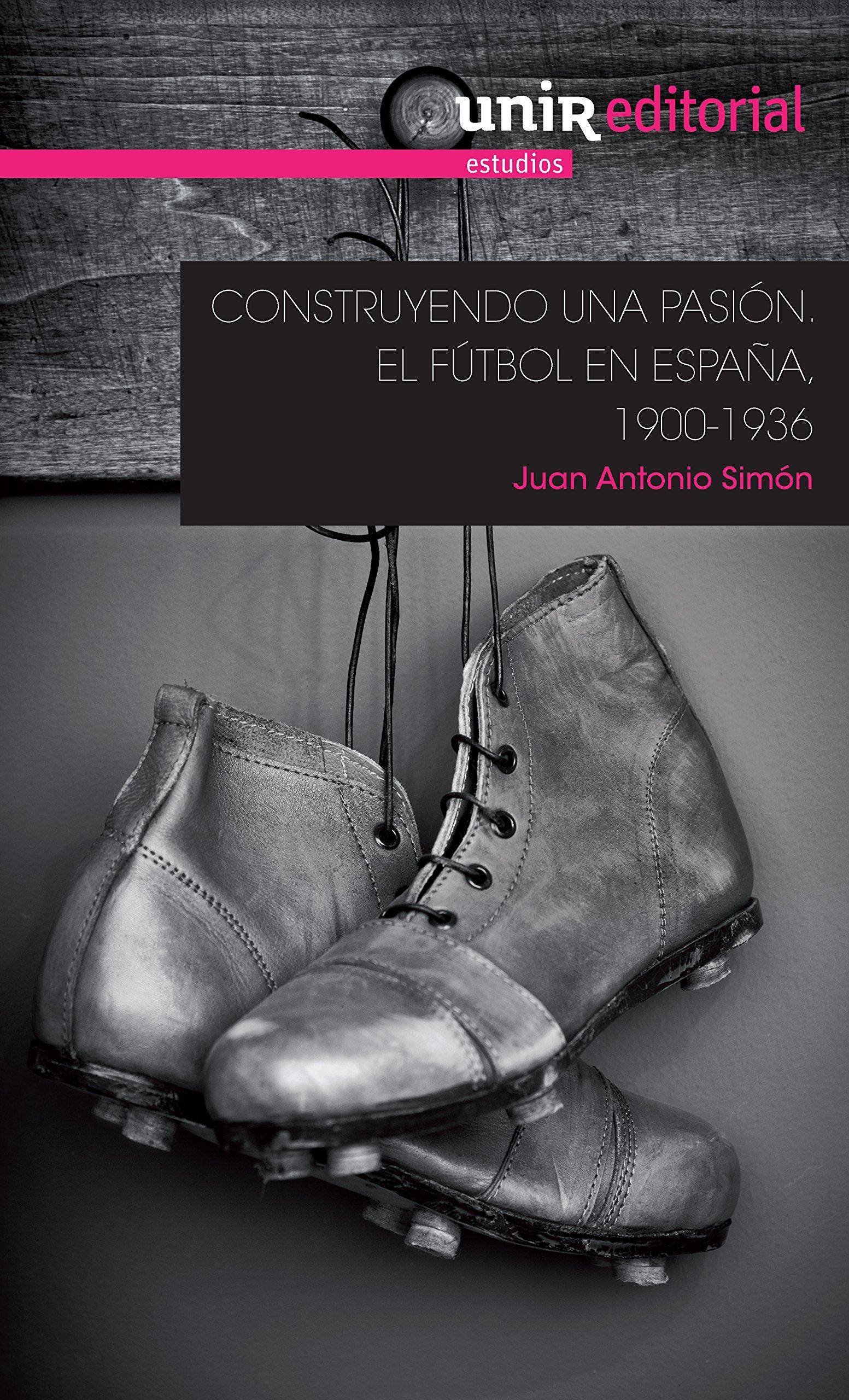 Construyendo una pasión: el fútbol en España, 1900-1936 UNIR ...