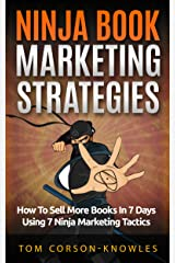 Ninja Book Marketing Strategies: How To Sell More Books In 8 Days Using 8 Ninja Marketing Tactics Kindle Edition