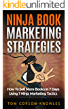 Ninja Book Marketing Strategies: How To Sell More Books In 8 Days Using 8 Ninja Marketing Tactics