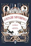 O bosque subterrâneo (Vol.2 Crônicas de Wildwood)