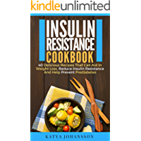 Insulin Resistance Cookbook: 40 Delicious Recipes That Can Aid In Weight Loss, Reduce Insulin Resistance And Help Prevent Prediabetes