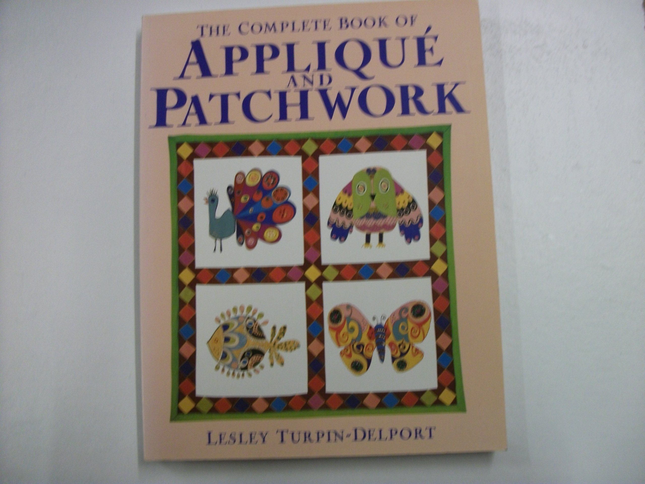 The complete book of applique and patchwork amazon lesley