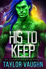 His to Keep: A Sci-Fi Alien Romance Kindle Edition