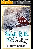 The Sleigh Bells Chalet: A Small Town Romance (Christmas House Romances Book 2)