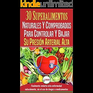 Presión Sanguínea: 30 Superalimentos Naturales Y Comprobados - Solución Para Controlar Y Bajar Su Presión Arterial Alta…